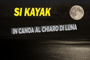 SI KAYAK - Al chiaro di luna @ Centro Sportivo Lega Navale Italiana San Benedetto del Tronto